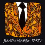 Bandakadabra - Bandakadabra Party