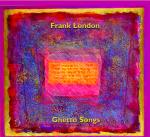 FRANK LONDON - ghetto songs (venice and beyond)