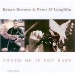 BROWNE Ronan & O'LOUGHLIN Peter - Touch me if you dare