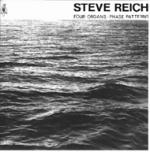 REICH Steve - Four Organs / Phase Patterns