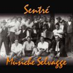 MUSICHE SELVAGGE - Sentre